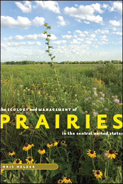 The Ecology and Management of Prairie in the Central United States by Chris Helzer