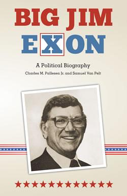 """Big Jim Exon: A Political Biography"" by Charles M. Pallesen Jr. and Samuel Van Pelt"