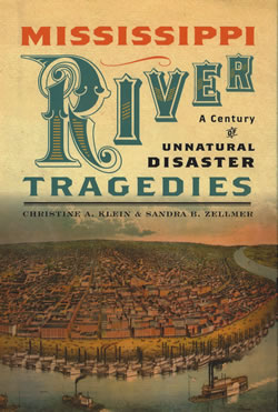 Mississippi River Tragedies: A Century of Unnatural Disasters by Christine A. Klein and Sandra B. Zellmer