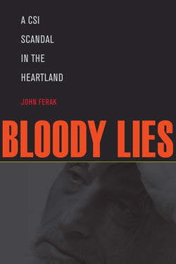 Bloody Lies: A CSI Scandal in the Heartland by John Ferak