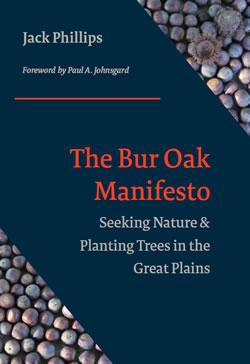 The Bur Oak Manifesto: Seeking Nature and Planting Trees in the Great Plains by Jack Phillips