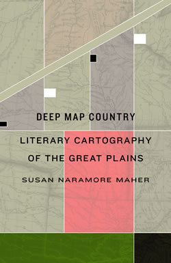 Deep Map Country: Literary Cartography of the Great Plains by Susan Naramore Maher