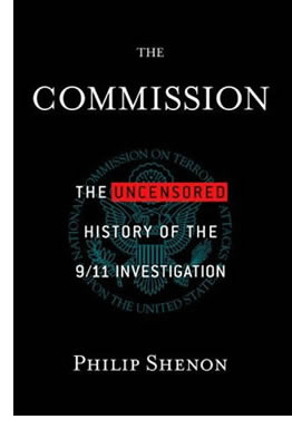 The Commission: The Uncensored History of the 9/11 Investigation by Philip Shenon